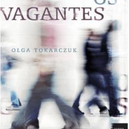 """Critica do livro """"Os Vagantes"""" de Olga Tokarczuk por Loretta Kies"""